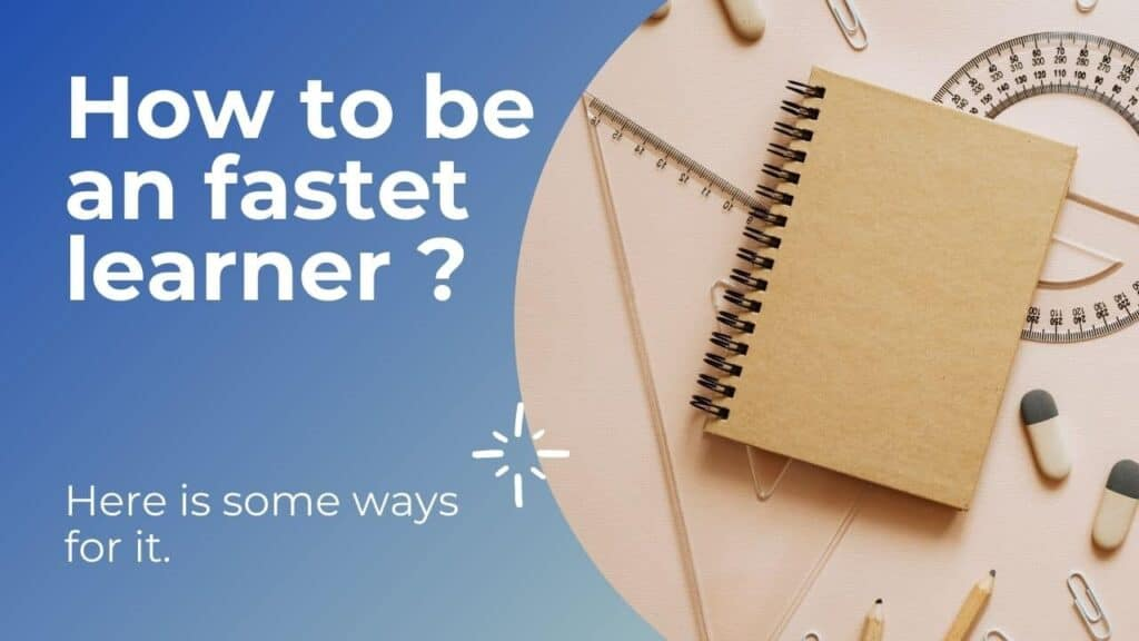 How to be a Fast Learner 2021?