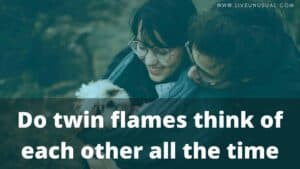 Do twin flames think of each other all the time